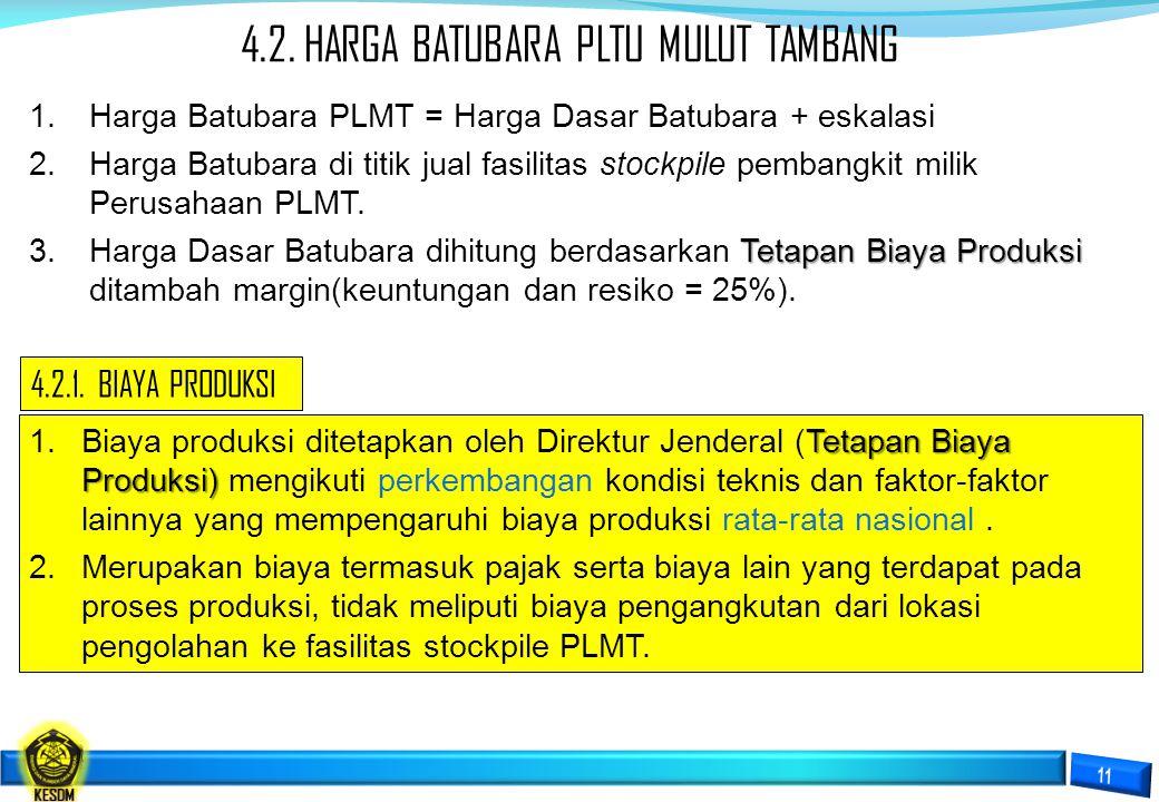 4.2. HARGA BATUBARA PLTU MULUT TAMBANG 1.Harga Batubara PLMT = Harga Dasar Batubara + eskalasi 2.Harga Batubara di titik jual fasilitas stockpile pemb