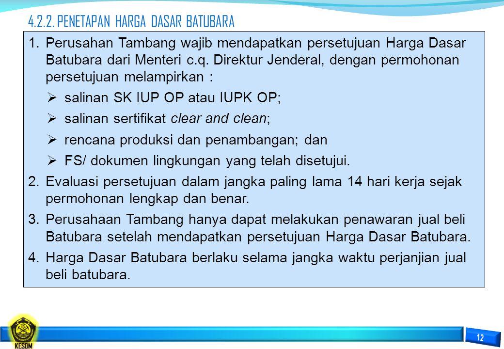 1.Perusahan Tambang wajib mendapatkan persetujuan Harga Dasar Batubara dari Menteri c.q. Direktur Jenderal, dengan permohonan persetujuan melampirkan