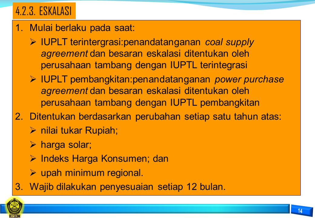 1.Mulai berlaku pada saat:  IUPLT terintergrasi:penandatanganan coal supply agreement dan besaran eskalasi ditentukan oleh perusahaan tambang dengan