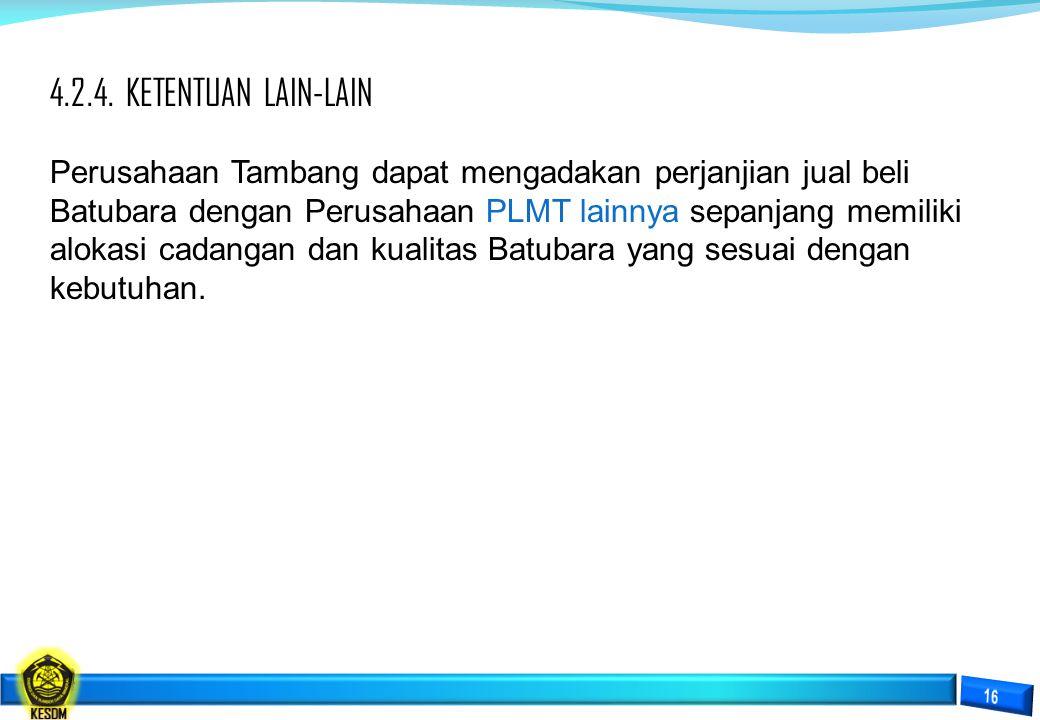 4.2.4. KETENTUAN LAIN-LAIN Perusahaan Tambang dapat mengadakan perjanjian jual beli Batubara dengan Perusahaan PLMT lainnya sepanjang memiliki alokasi
