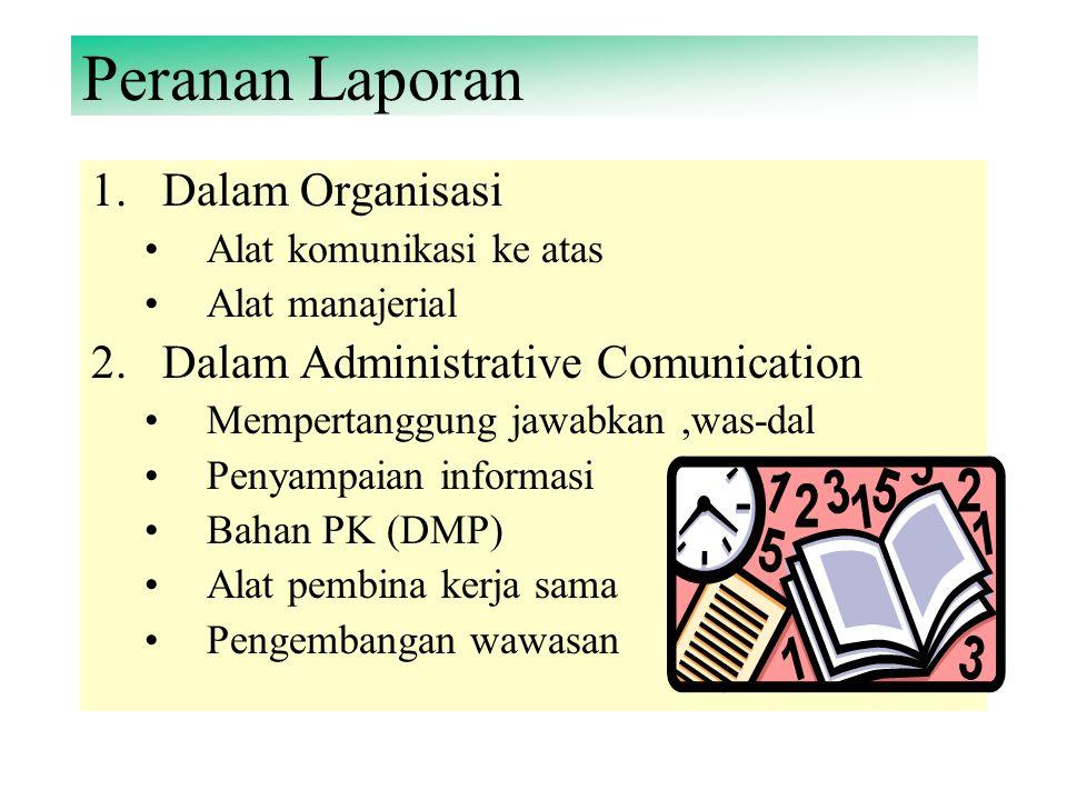 PENYUSUNAN LAPORAN Mrpkan salah satu bentuk informasi organisasi Informasi dlm bentuk lisan dan atau tulisan dari bawahan ke atasan sesuai dgn wewenan