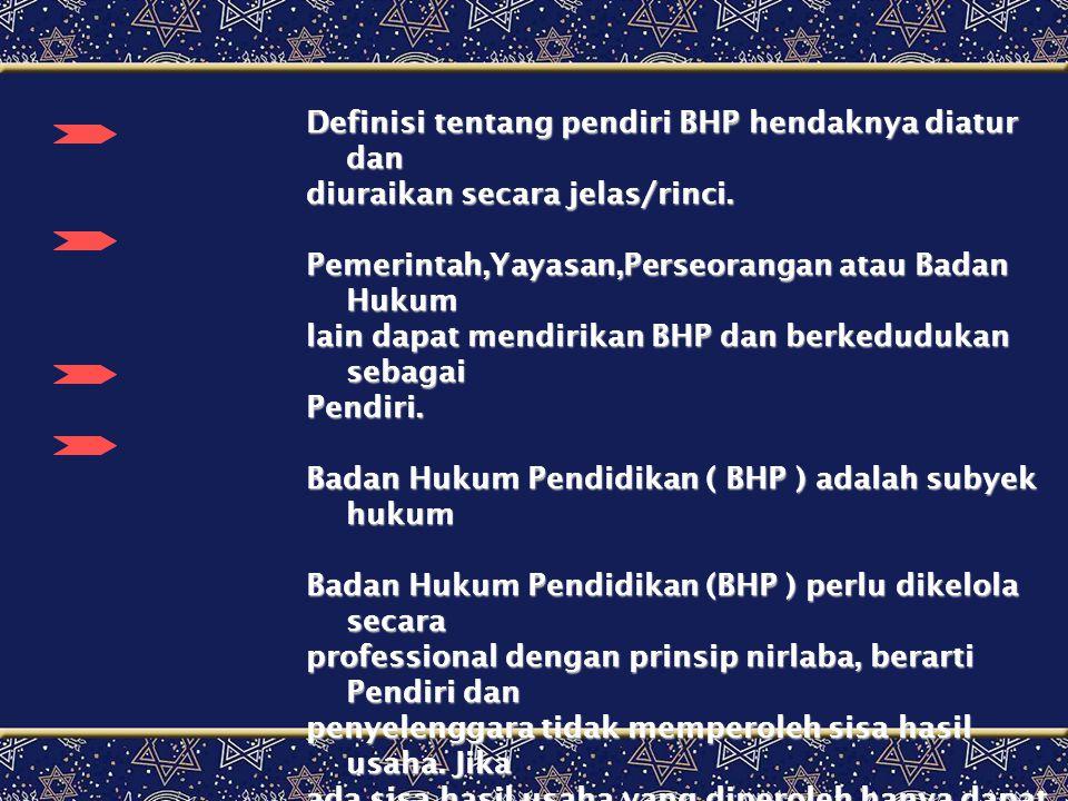 Definisi tentang pendiri BHP hendaknya diatur dan diuraikan secara jelas/rinci.
