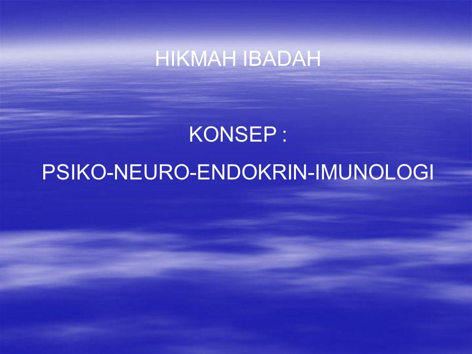 HIKMAH IBADAH KONSEP : PSIKO-NEURO-ENDOKRIN-IMUNOLOGI