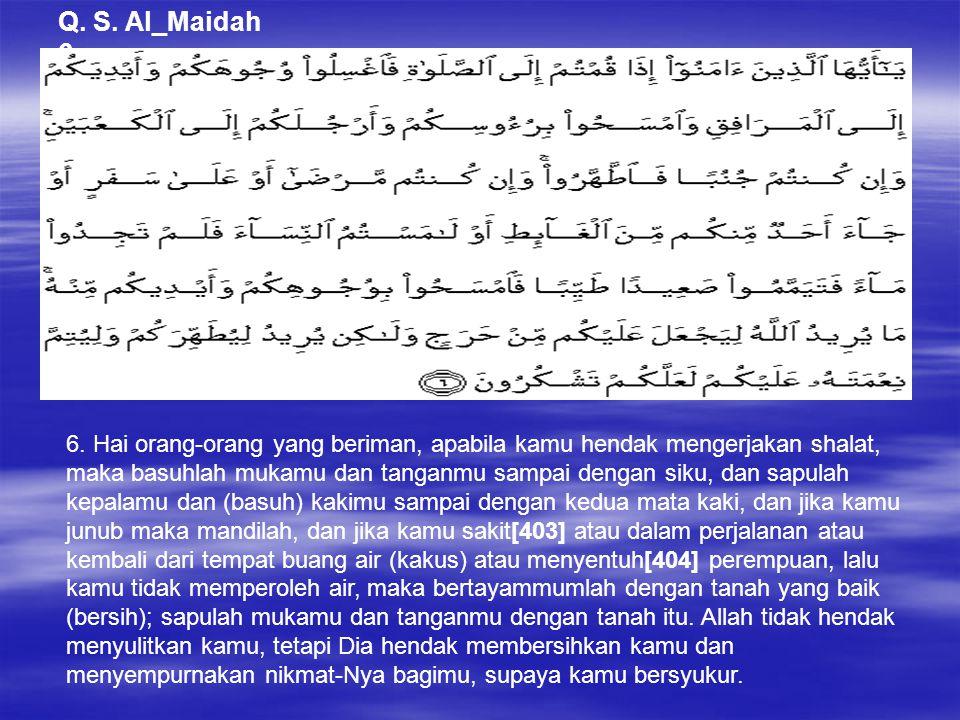 Q. S. Al_Maidah 6 6. Hai orang-orang yang beriman, apabila kamu hendak mengerjakan shalat, maka basuhlah mukamu dan tanganmu sampai dengan siku, dan s