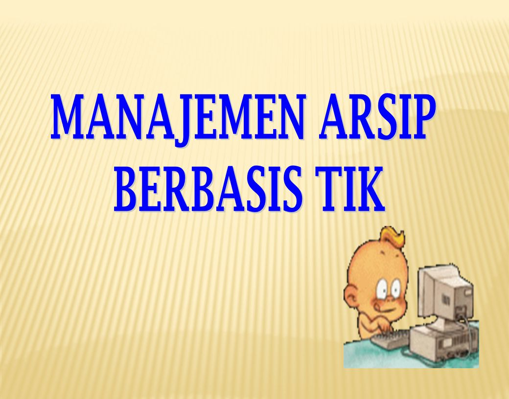 Manajemen Arsip Dinamis (Records Management) Life Cycle of Records (1st Cycle) Penciptaan(Creation) Penggunaan (Use) & Pemeliharaan (Maintenance) Penyusutan(Disposition)