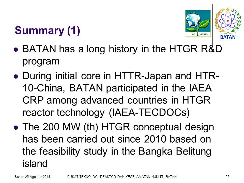 Summary (1) BATAN has a long history in the HTGR R&D program During initial core in HTTR-Japan and HTR- 10-China, BATAN participated in the IAEA CRP among advanced countries in HTGR reactor technology (IAEA-TECDOCs) The 200 MW (th) HTGR conceptual design has been carried out since 2010 based on the feasibility study in the Bangka Belitung island Senin, 25 Agustus 2014PUSAT TEKNOLOGI REAKTOR DAN KESELAMATAN NUKLIR, BATAN22