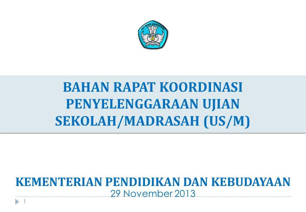 1 BAHAN RAPAT KOORDINASI PENYELENGGARAAN UJIAN SEKOLAH/MADRASAH (US/M) 1 29 November 2013 KEMENTERIAN PENDIDIKAN DAN KEBUDAYAAN
