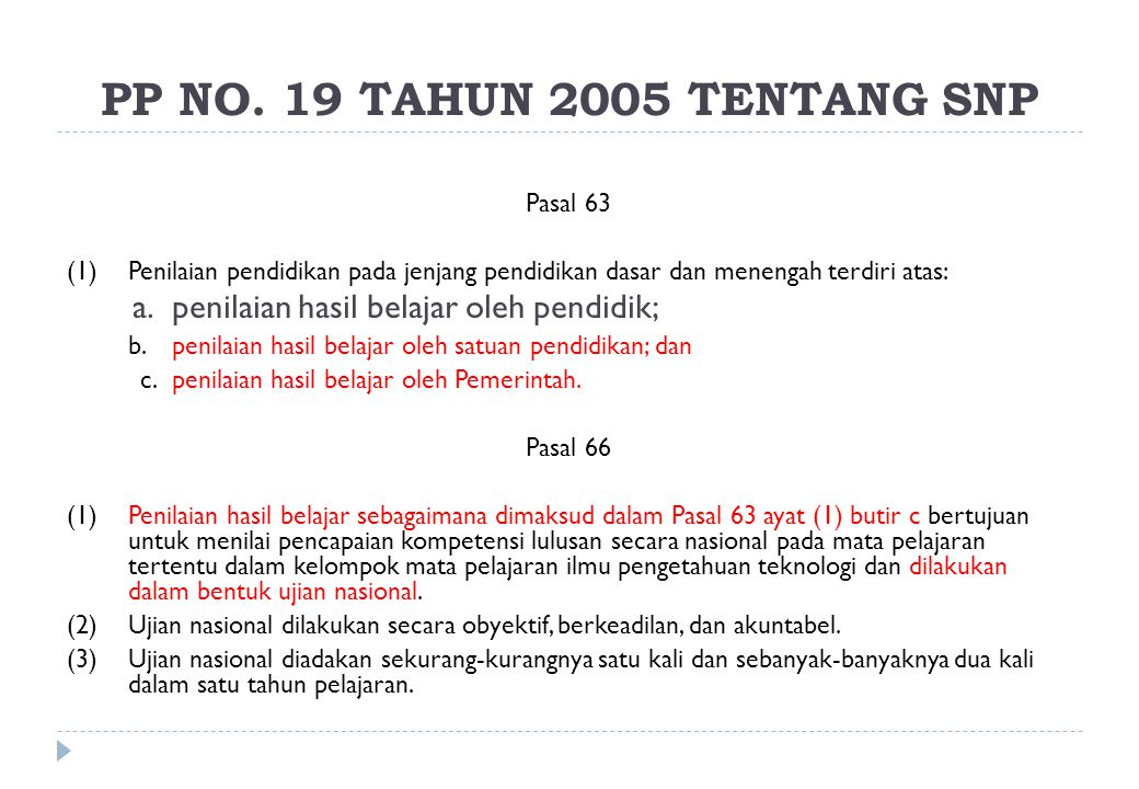 PP NO. 19 TAHUN 2005 TENTANG SNP Pasal 63 (1)Penilaian pendidikan pada jenjang pendidikan dasar dan menengah terdiri atas: a.penilaian hasil belajar o