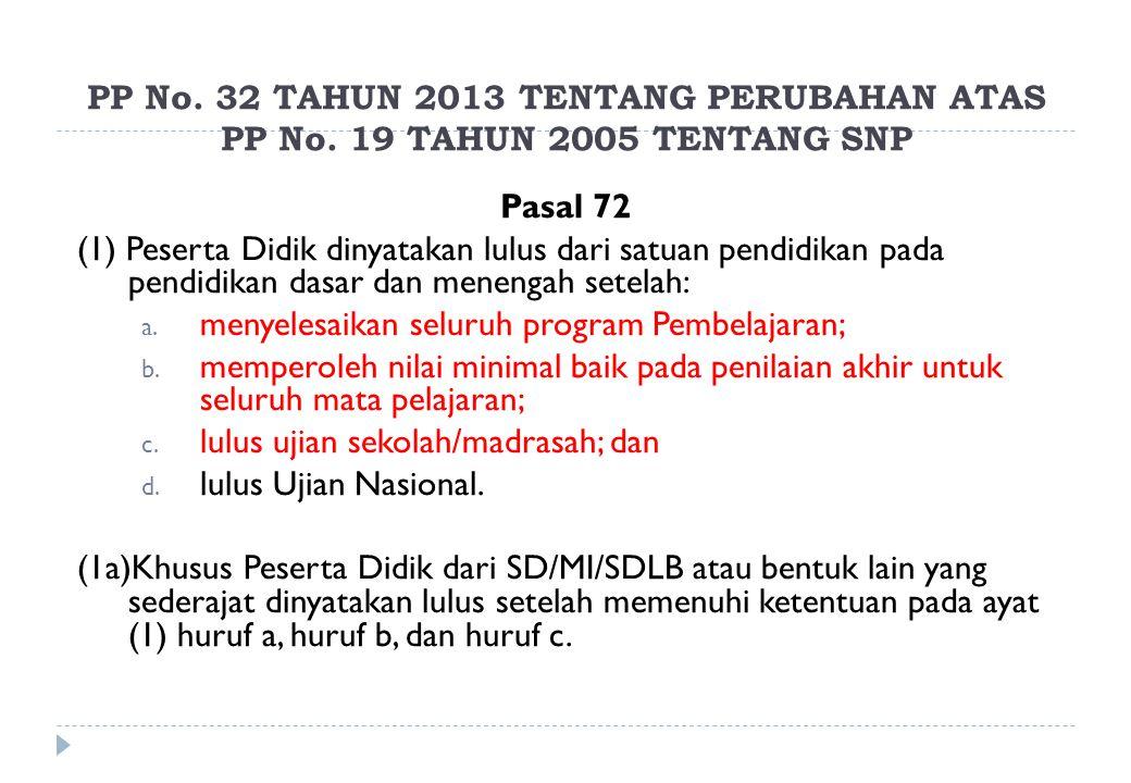 PP No. 32 TAHUN 2013 TENTANG PERUBAHAN ATAS PP No. 19 TAHUN 2005 TENTANG SNP Pasal 72 (1) Peserta Didik dinyatakan lulus dari satuan pendidikan pada p