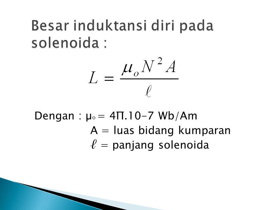 Dengan : µ o = 4Π.10-7 Wb/Am A = luas bidang kumparan ℓ = panjang solenoida
