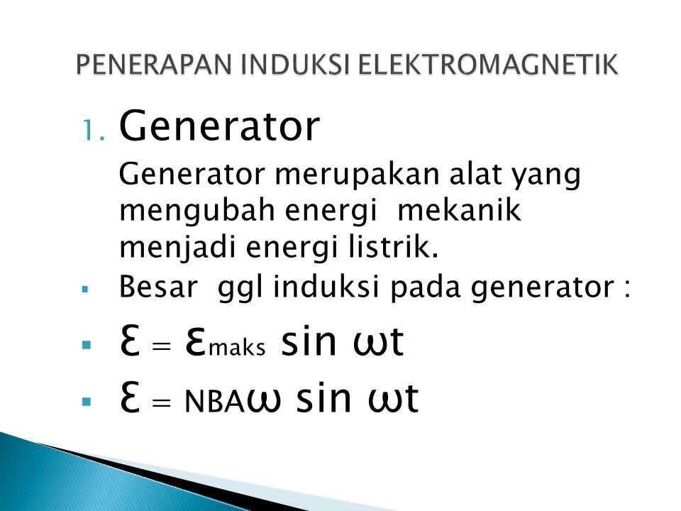 1. Generator Generator merupakan alat yang mengubah energi mekanik menjadi energi listrik.  Besar ggl induksi pada generator :  Ɛ = ɛ maks sin ωt 