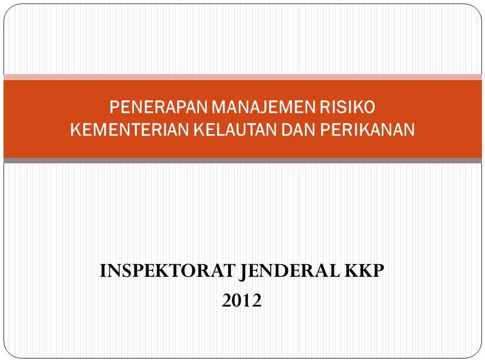 PENERAPAN MANAJEMEN RISIKO KEMENTERIAN KELAUTAN DAN PERIKANAN INSPEKTORAT JENDERAL KKP 2012