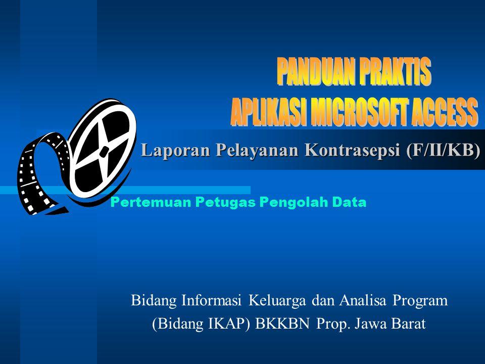 Pertemuan Petugas Pengolah Data Bidang Informasi Keluarga dan Analisa Program (Bidang IKAP) BKKBN Prop. Jawa Barat Laporan Pelayanan Kontrasepsi (F/II