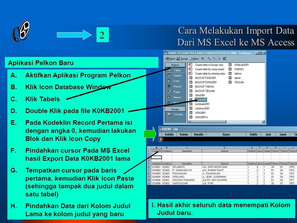 Cara Melakukan Import Data Dari MS Excel ke MS Access A.Aktifkan Aplikasi Program Pelkon B.Klik Icon Database Window C.Klik Tabels D.Double Klik pada