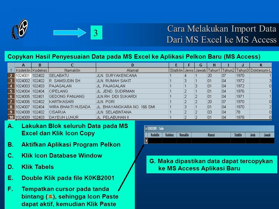 Cara Melakukan Import Data Dari MS Excel ke MS Access Copykan Hasil Penyesuaian Data pada MS Excel ke Aplikasi Pelkon Baru (MS Access) 3 A.Lakukan Blo