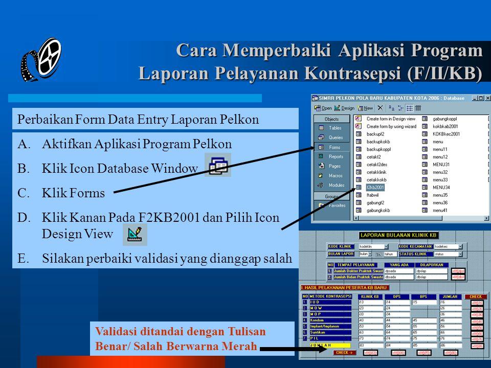 A.Aktifkan Aplikasi Program Pelkon B.Klik Icon Database Window C.Klik Forms D.Klik Kanan Pada F2KB2001 dan Pilih Icon Design View E.Silakan perbaiki v