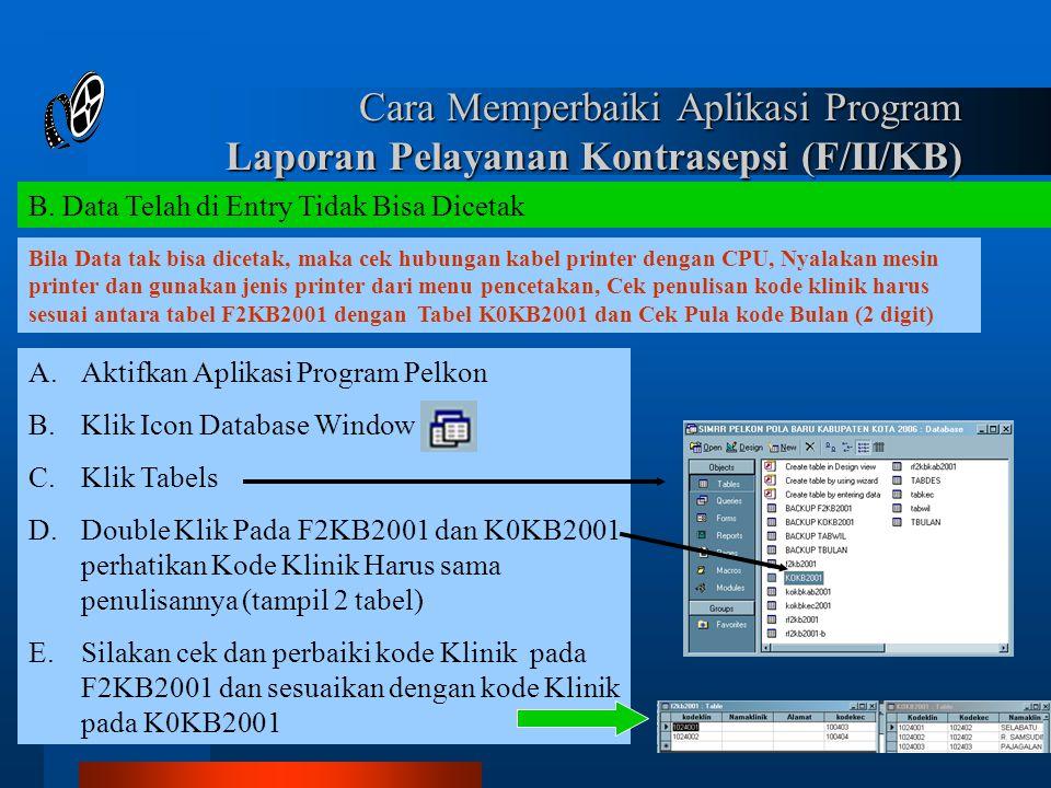 Cara Memperbaiki Aplikasi Program Laporan Pelayanan Kontrasepsi (F/II/KB) Bila Data tak bisa dicetak, maka cek hubungan kabel printer dengan CPU, Nyal