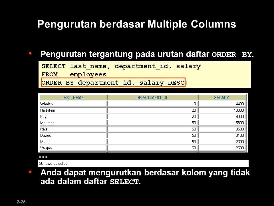 2-26 Summary SELECT *|{[DISTINCT] column|expression [alias],...} FROM table [WHERE condition(s)] [ORDER BY {column, expr, alias} [ASC|DESC]]; Dalam sesi ini, anda telah belajar bagaimana : menggunakan klausa WHERE untuk membatasi output –menggunakan operasi pembandingan –menggunakan kondisi BETWEEN, IN, LIKE, and NULL –Menerapkan operator logika AND, OR, dan NOT menggunakan klausa ORDER BY untuk mengurutkan output