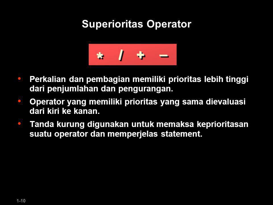 1-10 Superioritas Operator Perkalian dan pembagian memiliki prioritas lebih tinggi dari penjumlahan dan pengurangan.