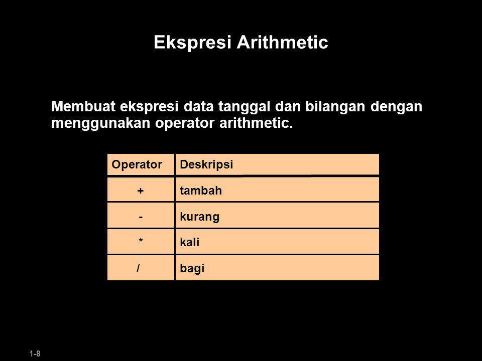 1-8 Ekspresi Arithmetic Membuat ekspresi data tanggal dan bilangan dengan menggunakan operator arithmetic.