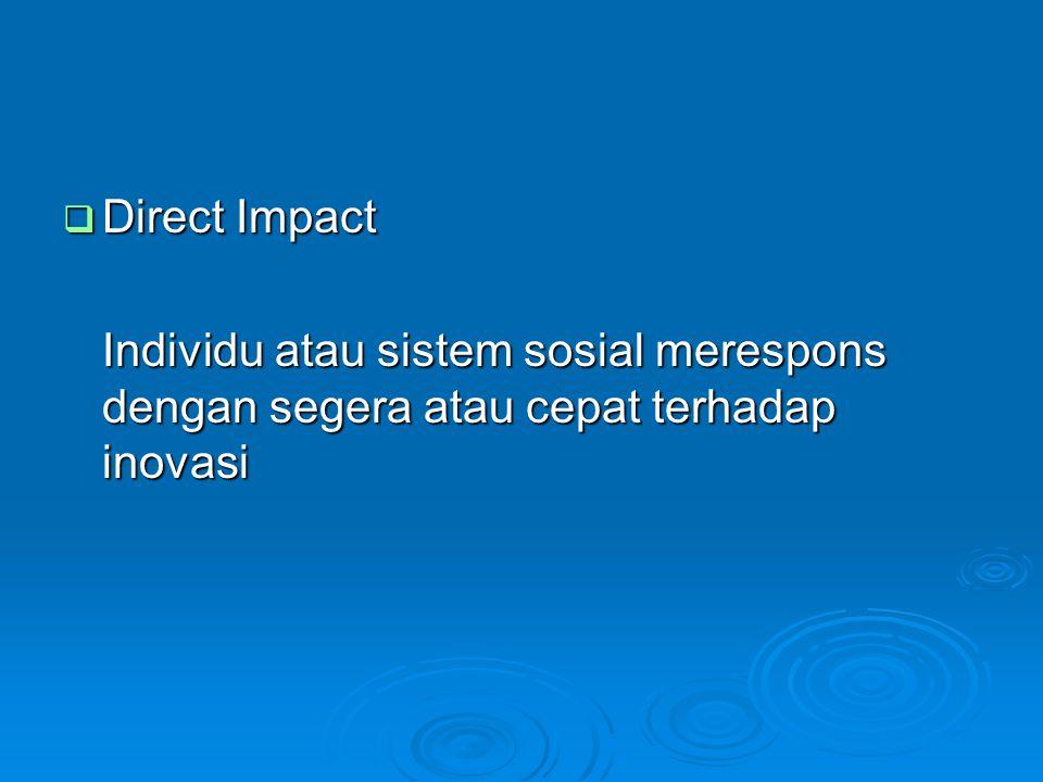  Anticipate Impact Perubahan yang terjadi dapat diantisipasi karena inovasi telah diketahui/dikenal sebelumnya oleh anggota sistem sosial