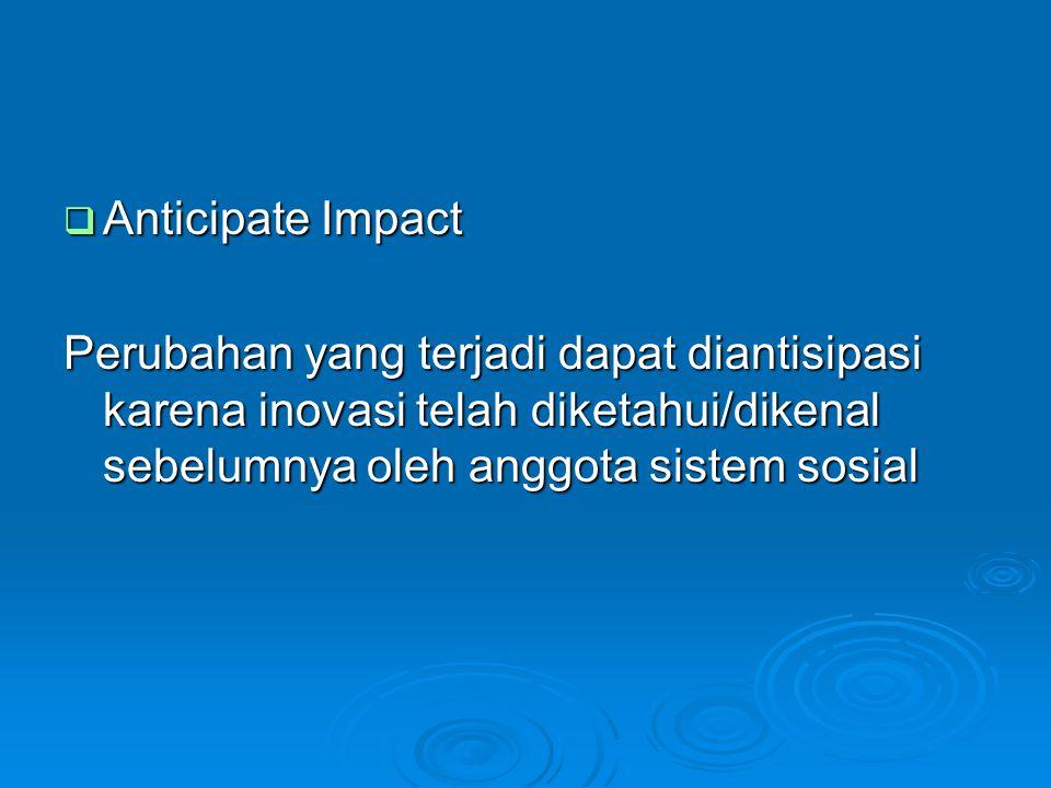  Undesirable Impact Dampak ini mengarahkan pada ketidak- berfungsiannya sebuah inovasi oleh masyarakat atau sistem sosial