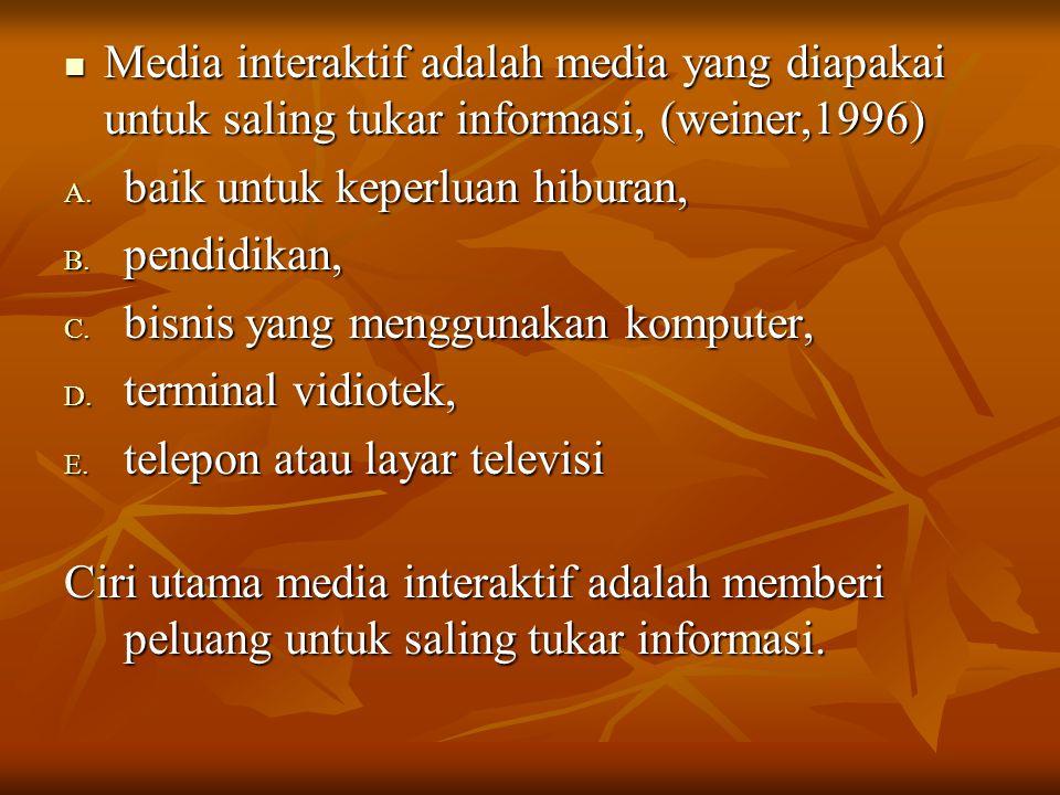 Media interaktif adalah media yang diapakai untuk saling tukar informasi, (weiner,1996) Media interaktif adalah media yang diapakai untuk saling tukar informasi, (weiner,1996) A.