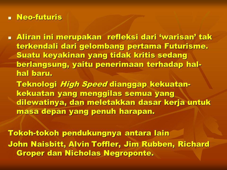 Neo-futuris Neo-futuris Aliran ini merupakan refleksi dari 'warisan' tak terkendali dari gelombang pertama Futurisme.