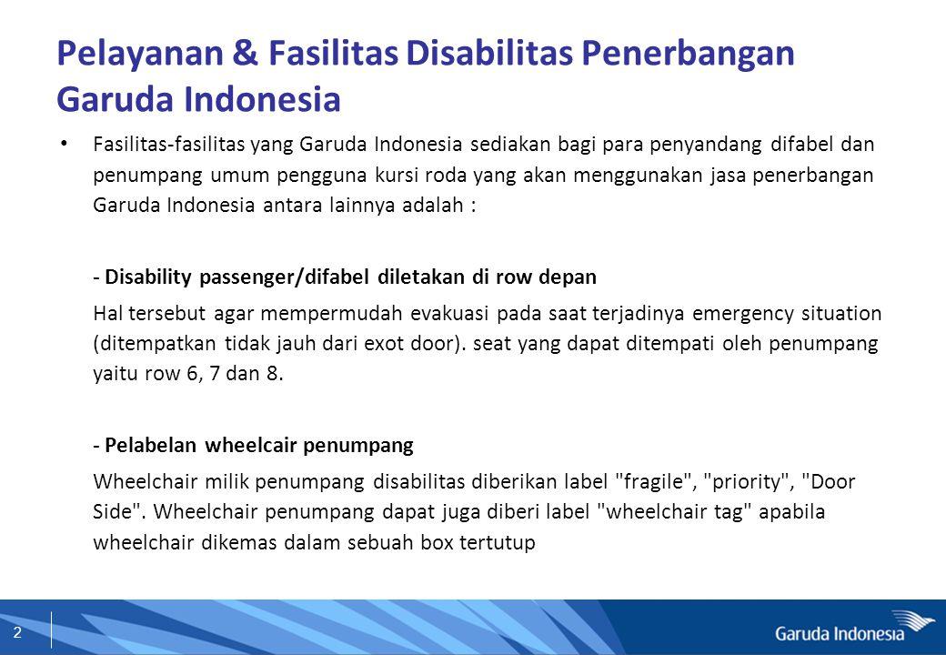 2 Pelayanan & Fasilitas Disabilitas Penerbangan Garuda Indonesia Fasilitas-fasilitas yang Garuda Indonesia sediakan bagi para penyandang difabel dan p