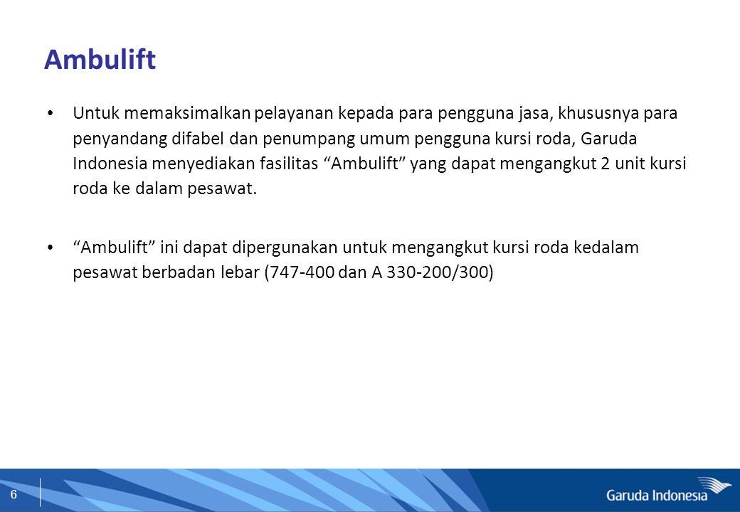 6 Ambulift Untuk memaksimalkan pelayanan kepada para pengguna jasa, khususnya para penyandang difabel dan penumpang umum pengguna kursi roda, Garuda I