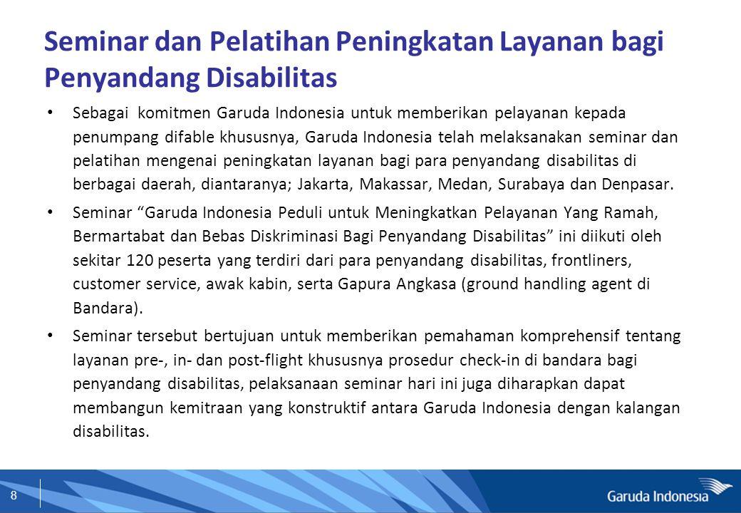 8 Seminar dan Pelatihan Peningkatan Layanan bagi Penyandang Disabilitas Sebagai komitmen Garuda Indonesia untuk memberikan pelayanan kepada penumpang