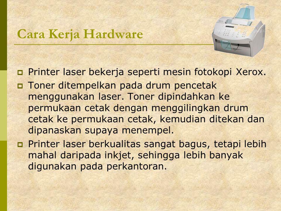 Cara Kerja Hardware  Printer laser bekerja seperti mesin fotokopi Xerox.  Toner ditempelkan pada drum pencetak menggunakan laser. Toner dipindahkan