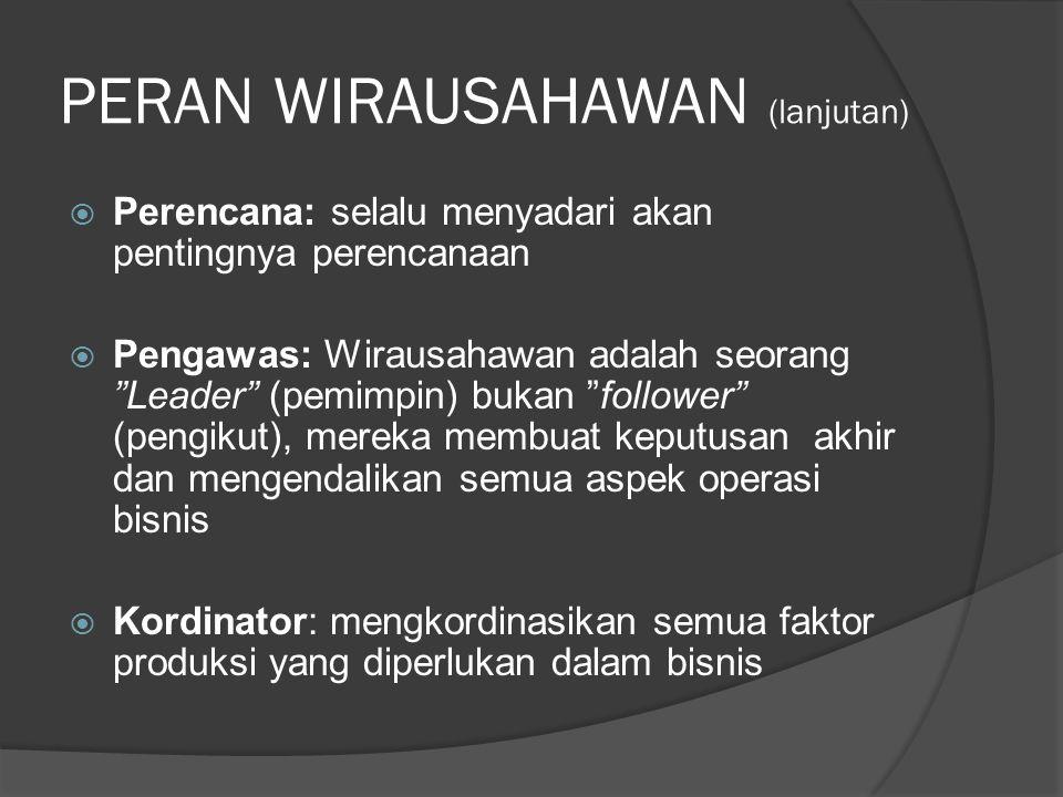 """PERAN WIRAUSAHAWAN (lanjutan)  Perencana: selalu menyadari akan pentingnya perencanaan  Pengawas: Wirausahawan adalah seorang """"Leader"""" (pemimpin) bu"""
