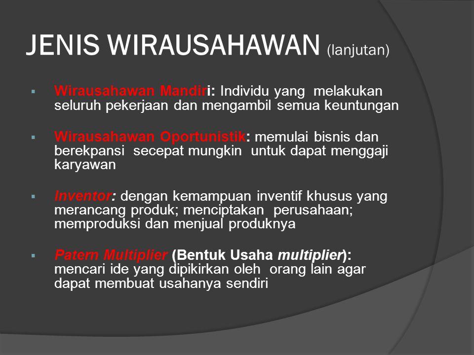 JENIS WIRAUSAHAWAN (lanjutan)  Wirausahawan Mandiri: Individu yang melakukan seluruh pekerjaan dan mengambil semua keuntungan  Wirausahawan Oportuni