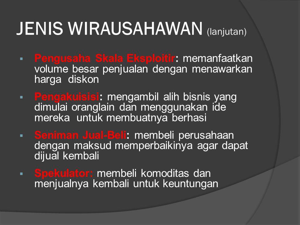 JENIS WIRAUSAHAWAN (lanjutan)  Pengusaha Skala Eksploitir: memanfaatkan volume besar penjualan dengan menawarkan harga diskon  Pengakuisisi: mengamb
