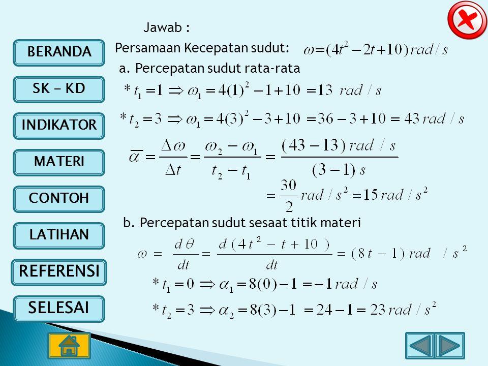 BERANDA SK - KD INDIKATOR MATERI CONTOH LATIHAN REFERENSI SELESAI Jawab : Persamaan Kecepatan sudut: a. Percepatan sudut rata-rata b. Percepatan sudut