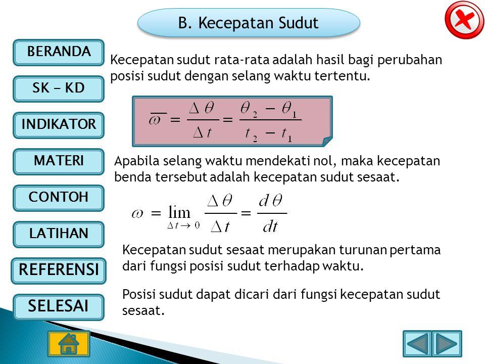 BERANDA SK - KD INDIKATOR MATERI CONTOH LATIHAN REFERENSI SELESAI B. Kecepatan Sudut Kecepatan sudut rata-rata adalah hasil bagi perubahan posisi sudu