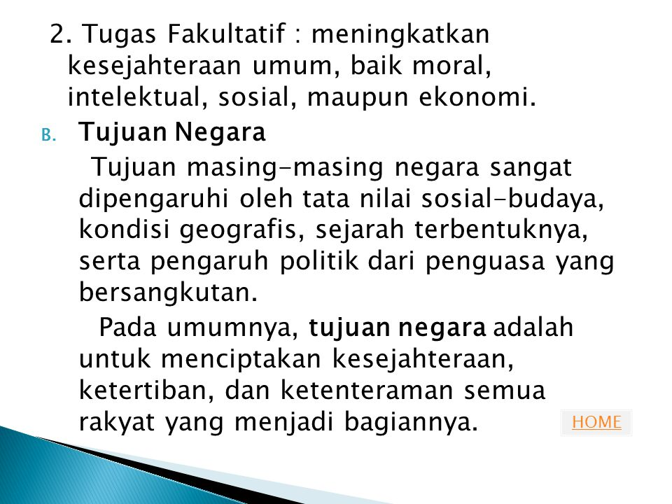 HOME 2. Tugas Fakultatif : meningkatkan kesejahteraan umum, baik moral, intelektual, sosial, maupun ekonomi. B. Tujuan Negara Tujuan masing-masing neg