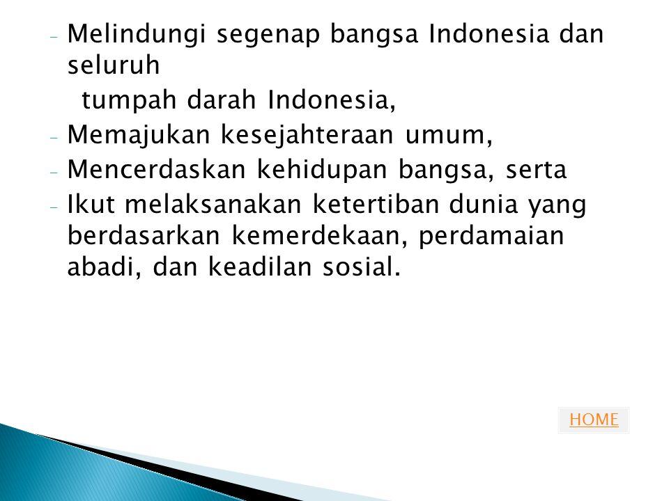 HOME - Melindungi segenap bangsa Indonesia dan seluruh tumpah darah Indonesia, - Memajukan kesejahteraan umum, - Mencerdaskan kehidupan bangsa, serta