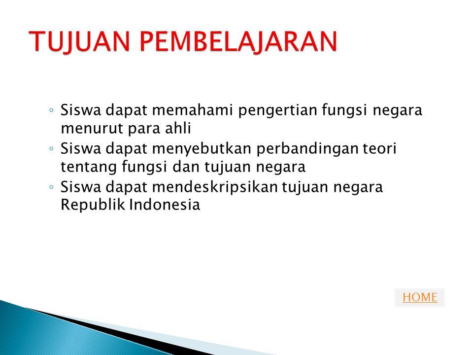 HOME  Fungsi Negara  Fungsi negara menurut para ahli  Fungsi negara secara umum  Tujuan negara Republik Indonesia