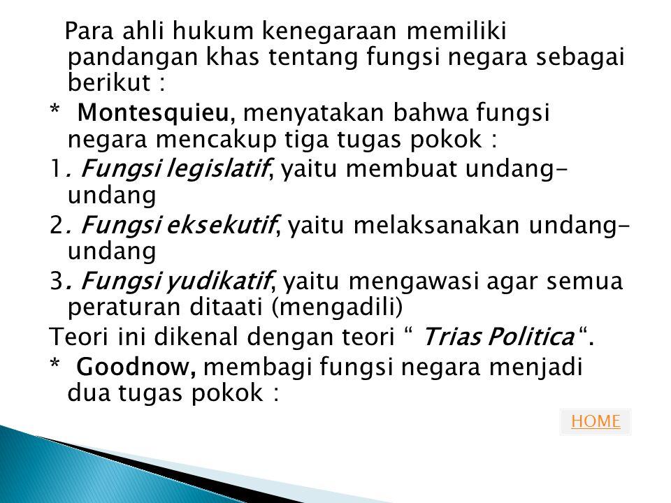 HOME 1.Policy making, yaitu membuat kebijakan negara pada waktu tertentu untuk seluruh masyarakat.