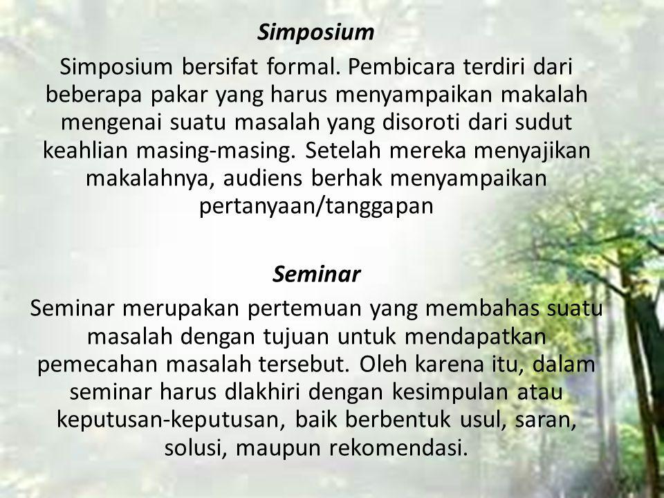 Simposium Simposium bersifat formal. Pembicara terdiri dari beberapa pakar yang harus menyampaikan makalah mengenai suatu masalah yang disoroti dari s
