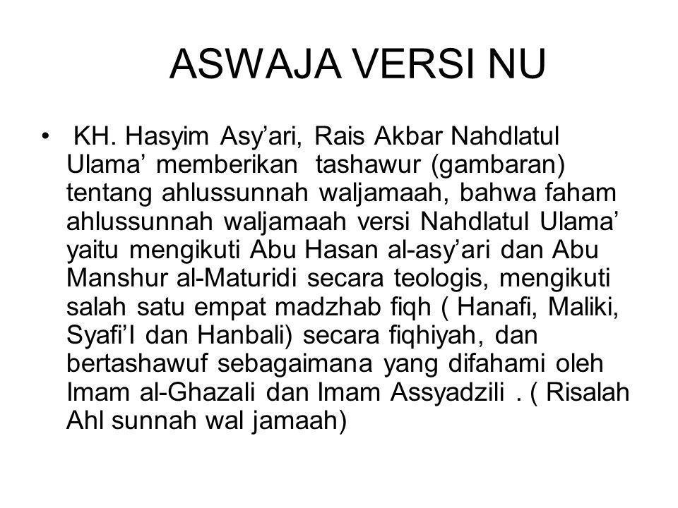 ASWAJA VERSI NU KH. Hasyim Asy'ari, Rais Akbar Nahdlatul Ulama' memberikan tashawur (gambaran) tentang ahlussunnah waljamaah, bahwa faham ahlussunnah