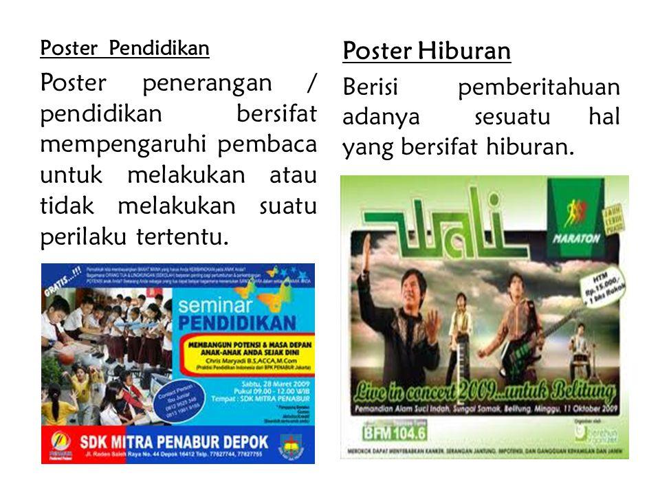 Poster Pendidikan Poster penerangan / pendidikan bersifat mempengaruhi pembaca untuk melakukan atau tidak melakukan suatu perilaku tertentu. Poster Hi