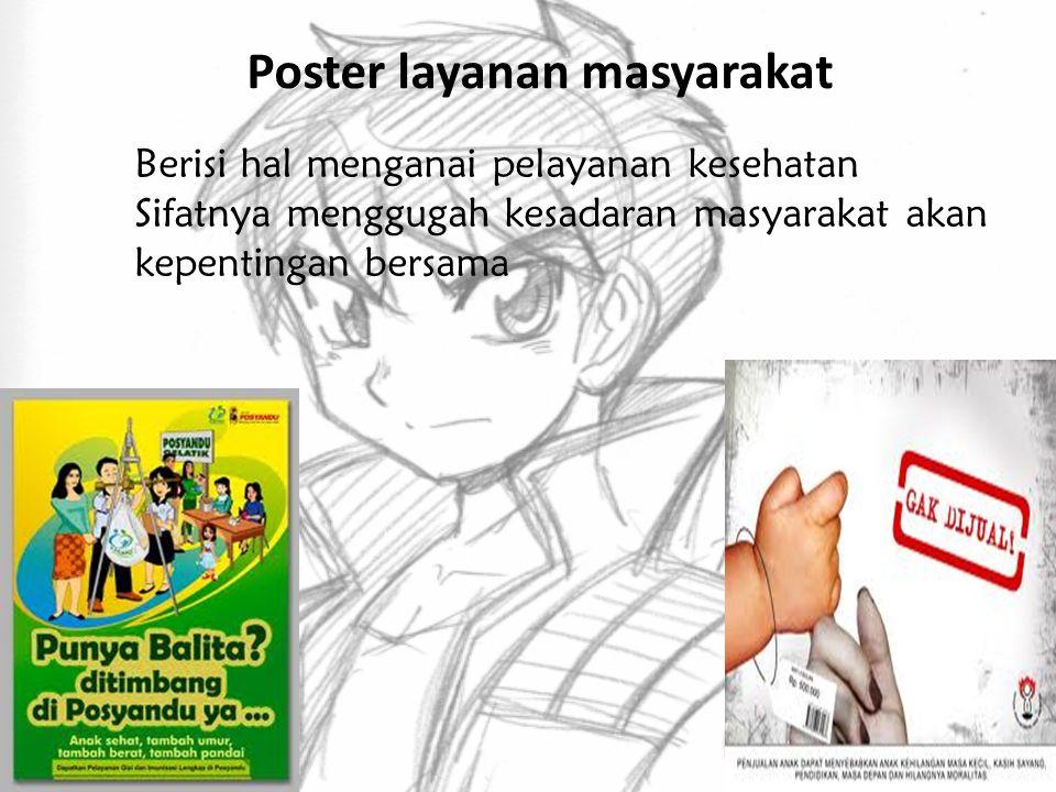 Poster layanan masyarakat Berisi hal menganai pelayanan kesehatan Sifatnya menggugah kesadaran masyarakat akan kepentingan bersama