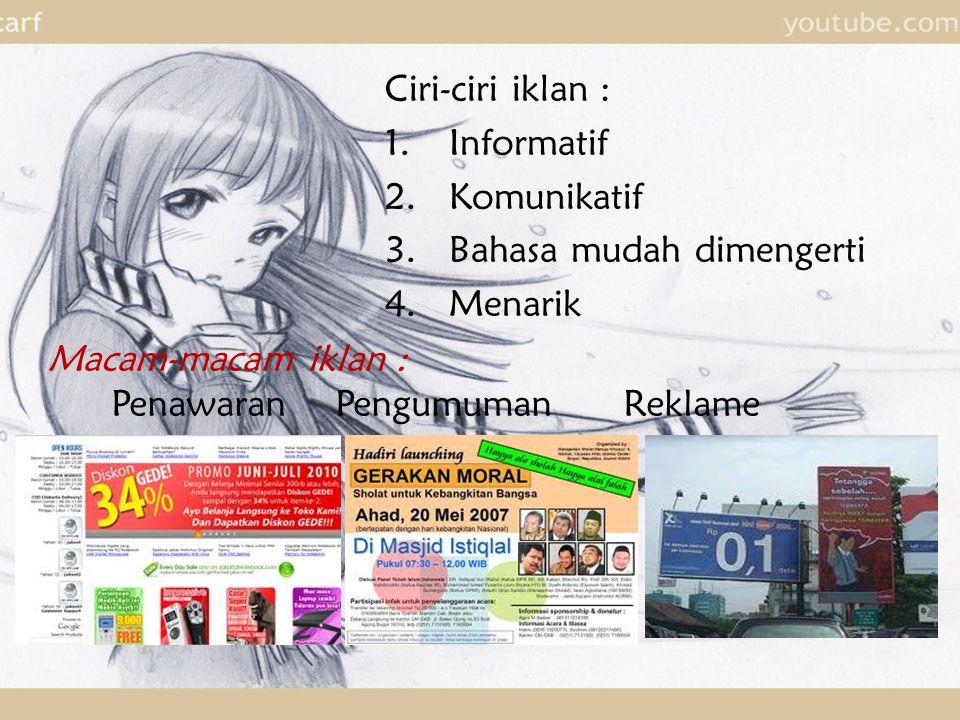 Ciri-ciri iklan : 1.Informatif 2.Komunikatif 3.Bahasa mudah dimengerti 4.Menarik Macam-macam iklan : Penawaran Pengumuman Reklame