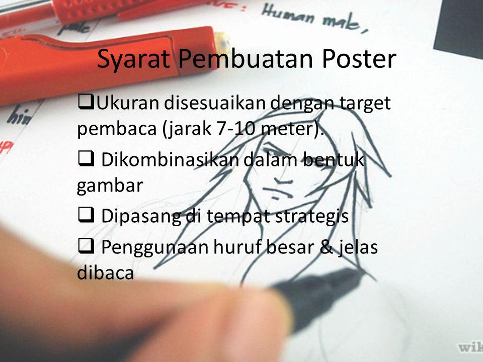 Syarat Pembuatan Poster  Ukuran disesuaikan dengan target pembaca (jarak 7-10 meter).  Dikombinasikan dalam bentuk gambar  Dipasang di tempat strat