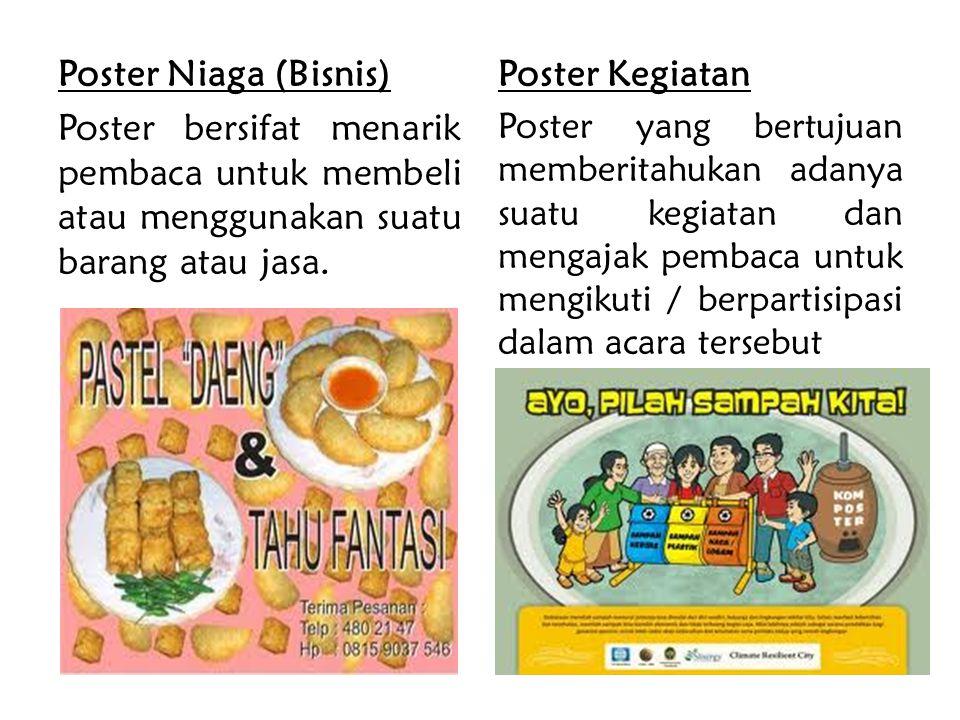Poster Niaga (Bisnis) Poster bersifat menarik pembaca untuk membeli atau menggunakan suatu barang atau jasa. Poster Kegiatan Poster yang bertujuan mem