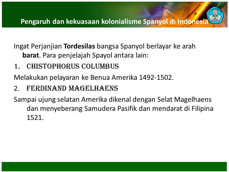 Pengaruh dan kekuasaan kolonialisme Spanyol di Indonesia Ingat Perjanjian Tordesilas bangsa Spanyol berlayar ke arah barat. Para penjelajah Spayol ant