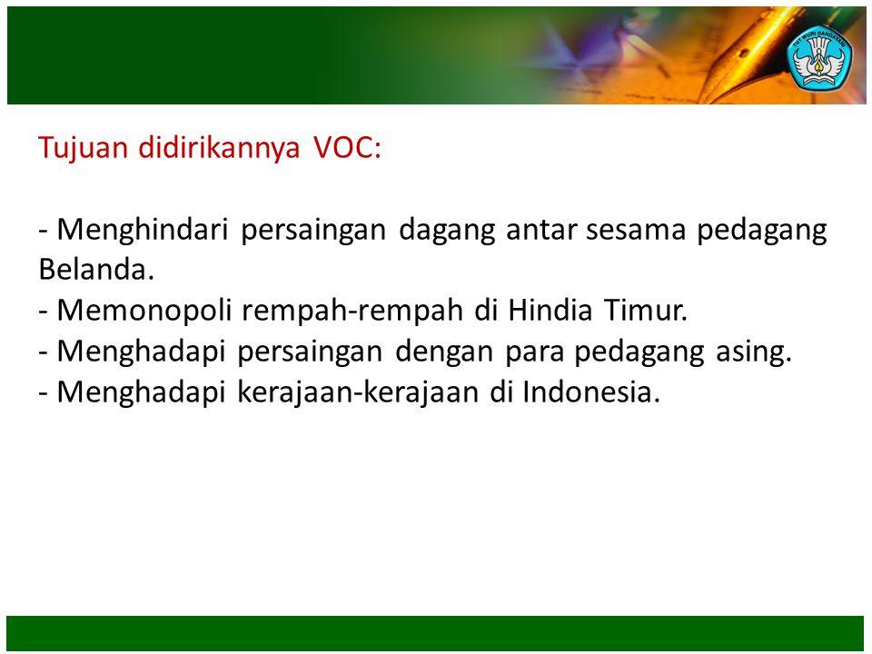 Tujuan didirikannya VOC: - Menghindari persaingan dagang antar sesama pedagang Belanda. - Memonopoli rempah-rempah di Hindia Timur. - Menghadapi persa
